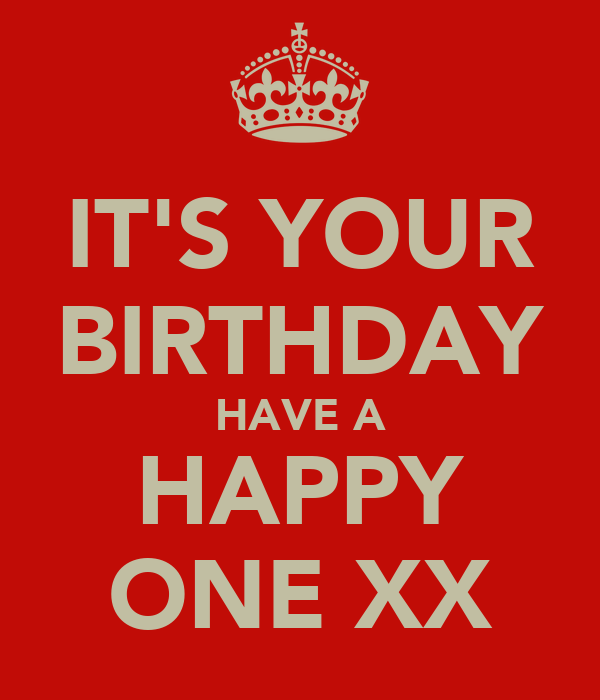 IT'S YOUR BIRTHDAY HAVE A HAPPY ONE XX