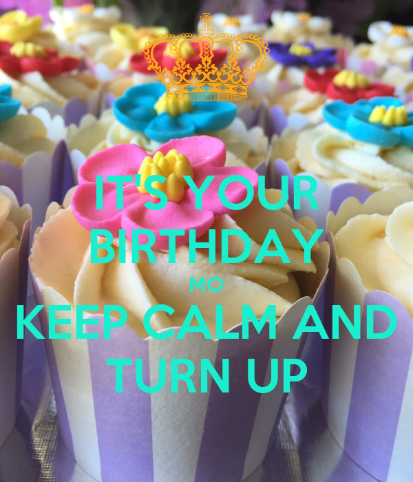 IT'S YOUR BIRTHDAY MO KEEP CALM AND TURN UP