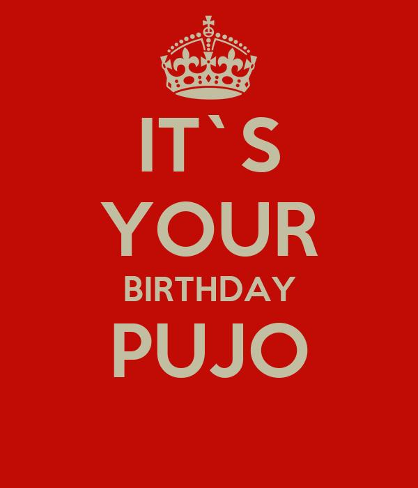 IT`S YOUR BIRTHDAY PUJO