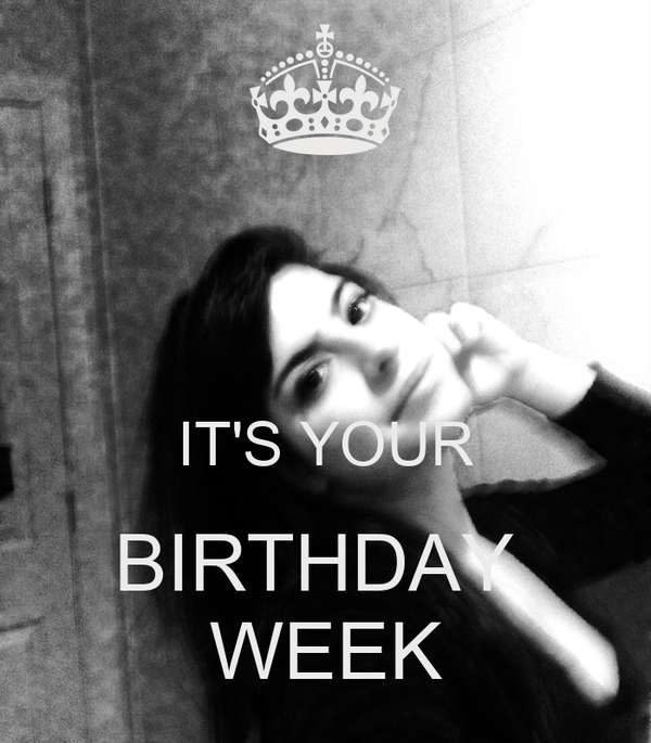 IT'S YOUR BIRTHDAY  WEEK