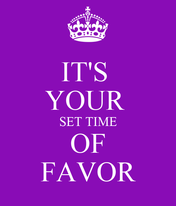 IT'S  YOUR  SET TIME OF FAVOR