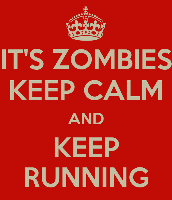 IT'S ZOMBIES KEEP CALM AND KEEP RUNNING