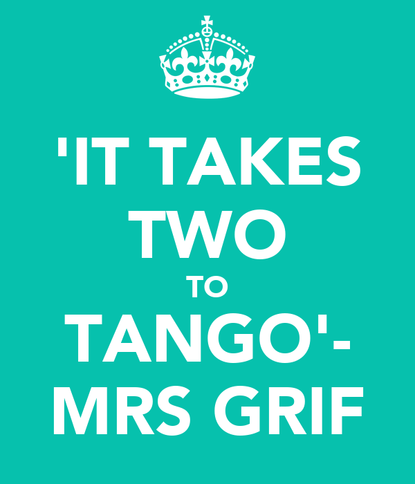 'IT TAKES TWO TO TANGO'- MRS GRIF