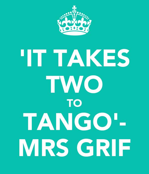 'IT TAKES TWO TO TANGO'- MRS GRIF