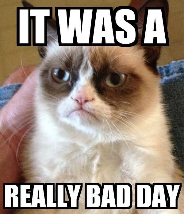 IT WAS A REALLY BAD DAY
