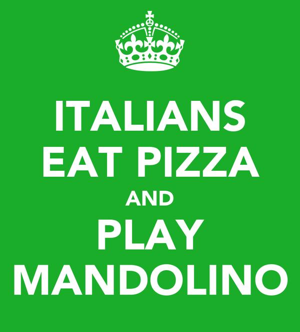 ITALIANS EAT PIZZA AND PLAY MANDOLINO