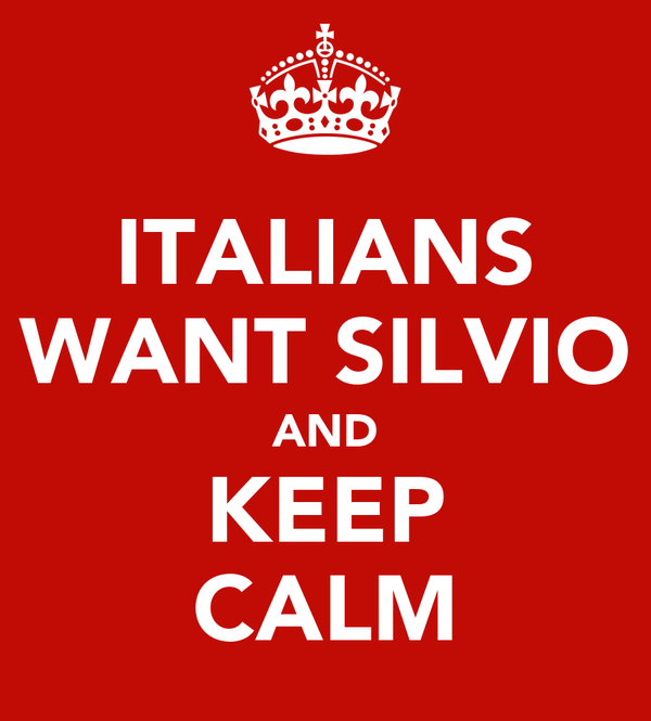 ITALIANS WANT SILVIO AND KEEP CALM
