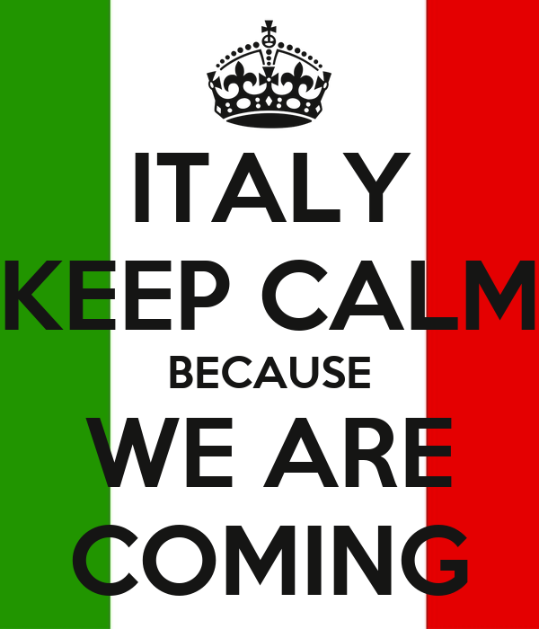 ITALY KEEP CALM BECAUSE WE ARE COMING