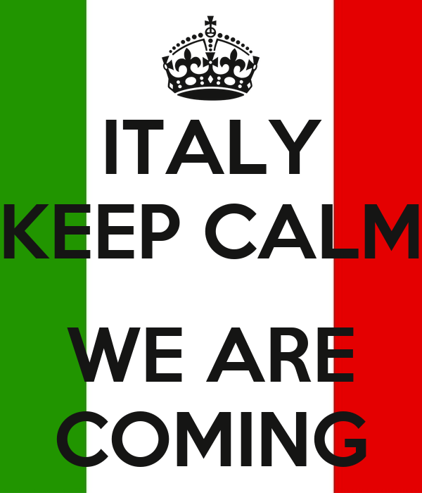 ITALY KEEP CALM  WE ARE COMING