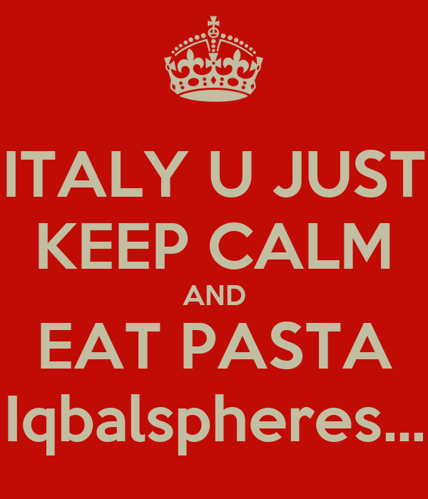 ITALY U JUST KEEP CALM AND EAT PASTA Iqbalspheres...