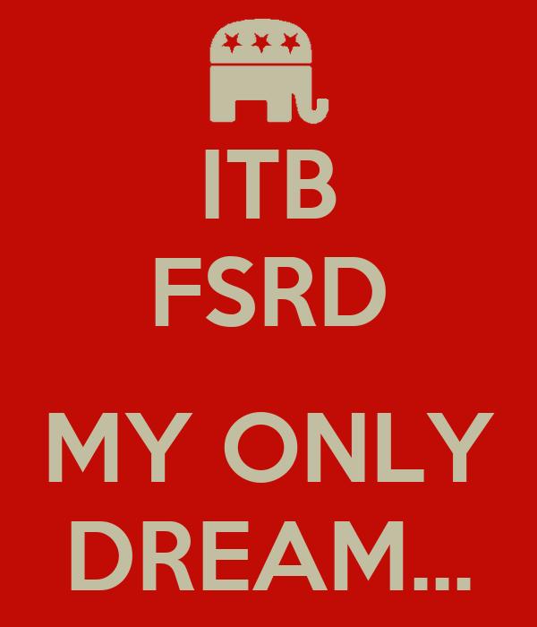ITB FSRD  MY ONLY DREAM...