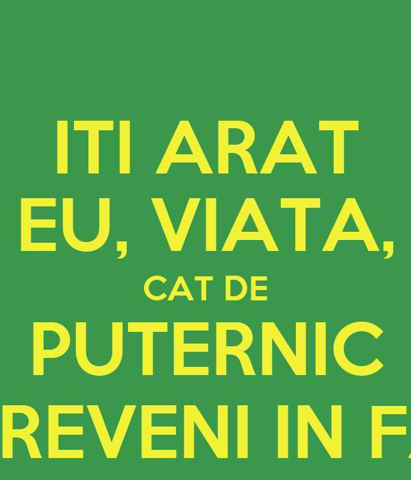 ITI ARAT EU, VIATA, CAT DE PUTERNIC VOI REVENI IN FATA