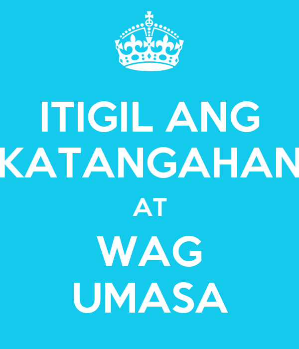 ITIGIL ANG KATANGAHAN AT WAG UMASA