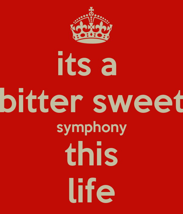 its a  bitter sweet symphony this life