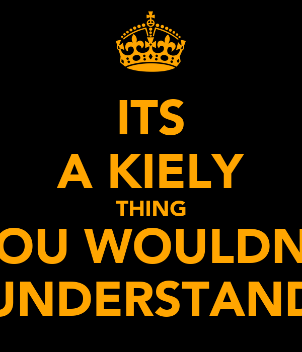 ITS A KIELY THING YOU WOULDNT UNDERSTAND