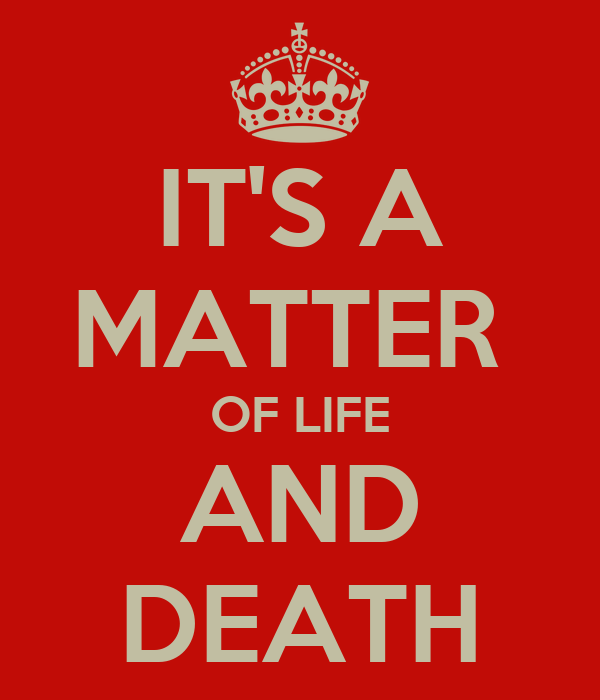 """matter of life and deathlessness The corruption of the physical body is a mere matter of  """"deathlessness is not a  when morgan was in the last few seconds of his life."""