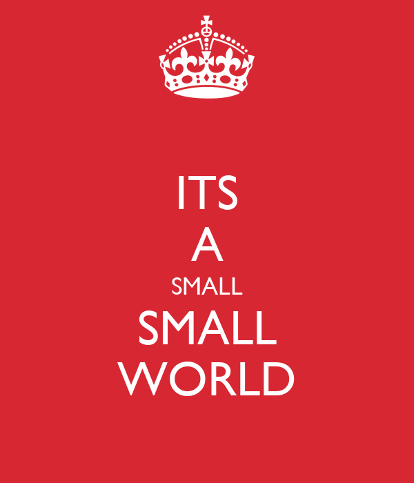 ITS A SMALL SMALL WORLD