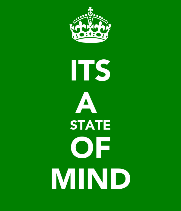 ITS A  STATE OF MIND