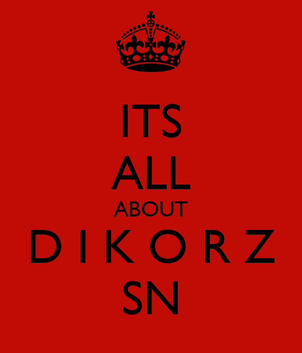 ITS ALL ABOUT D I K O R Z SN