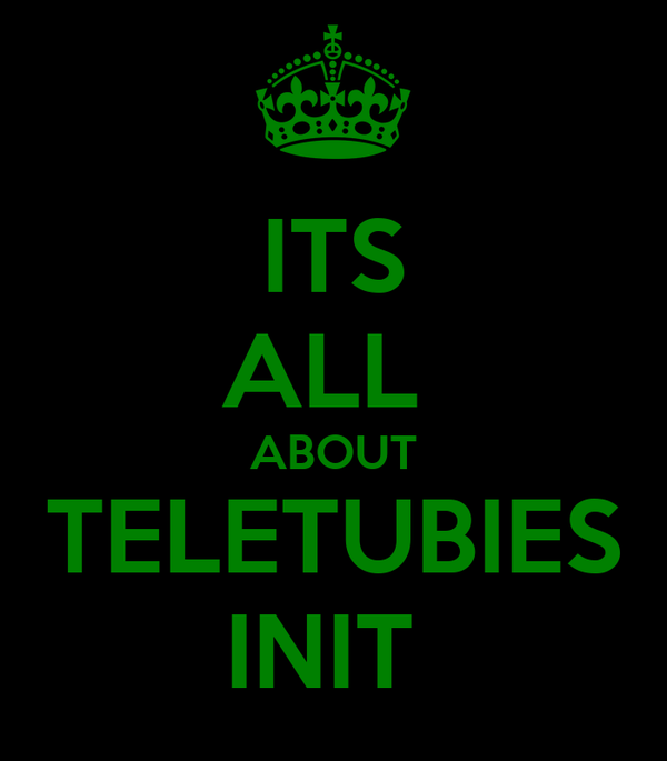 ITS ALL  ABOUT TELETUBIES INIT