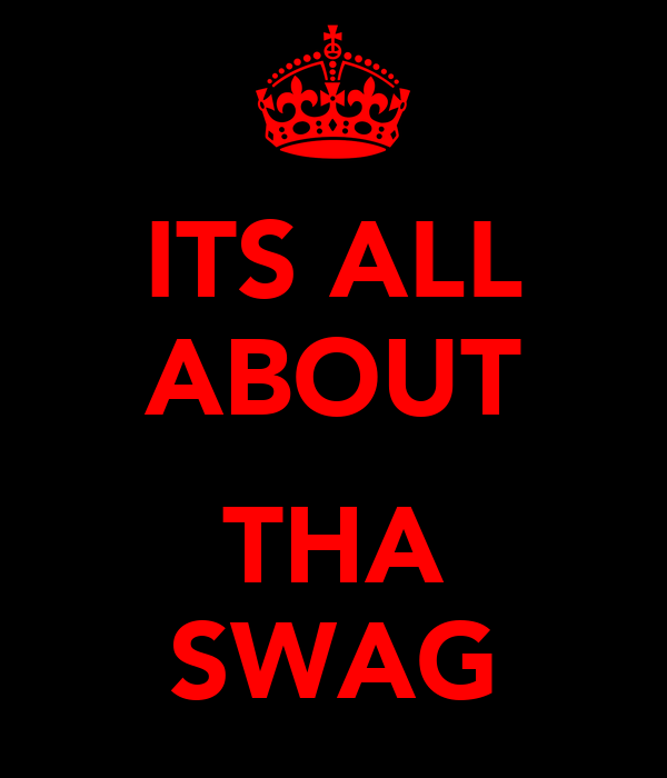 ITS ALL ABOUT  THA SWAG