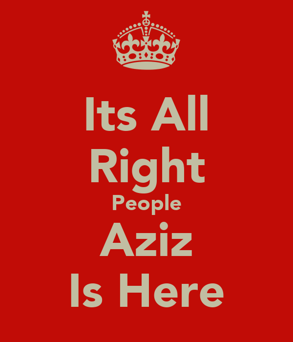 Its All Right People Aziz Is Here