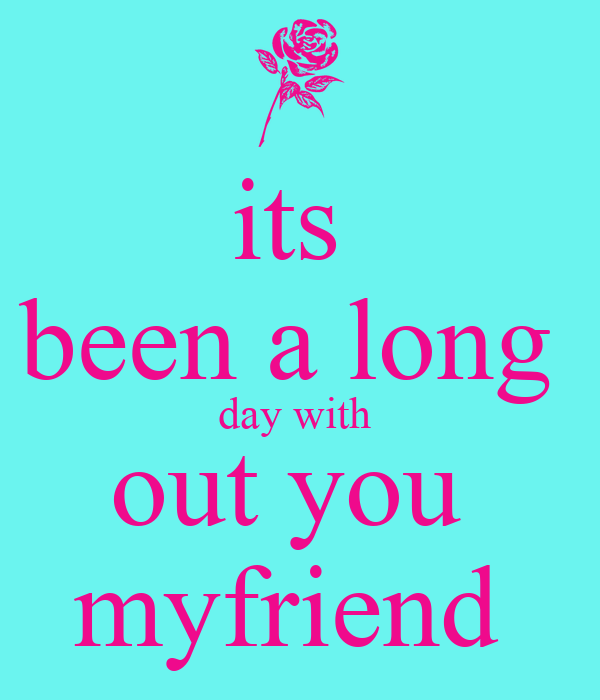 its  been a long  day with  out you  myfriend