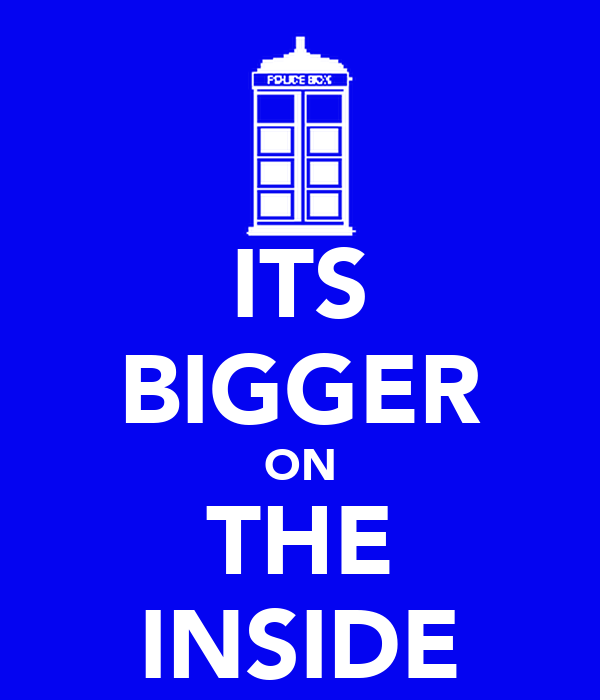 ITS BIGGER ON THE INSIDE