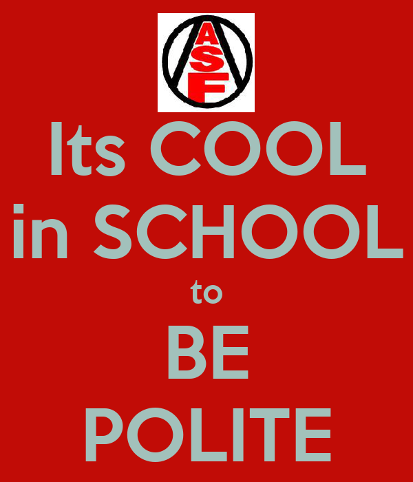 Its COOL in SCHOOL to BE POLITE