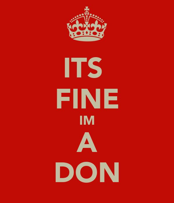 ITS  FINE IM A DON