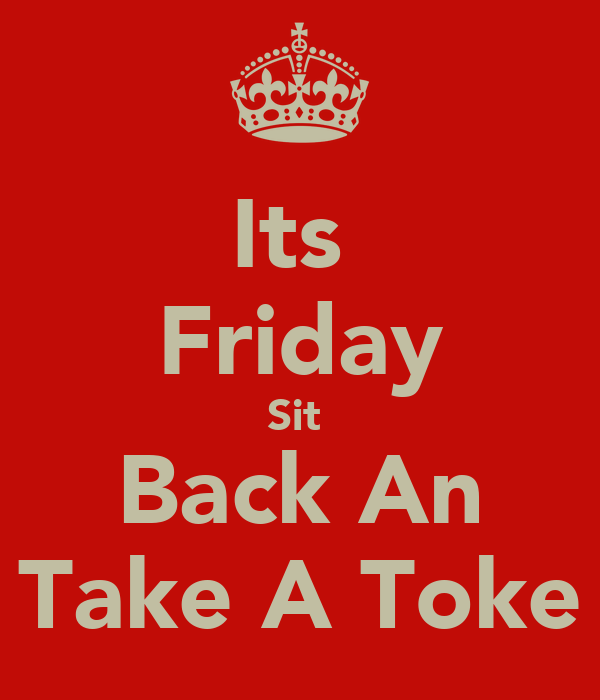 Its  Friday Sit  Back An Take A Toke