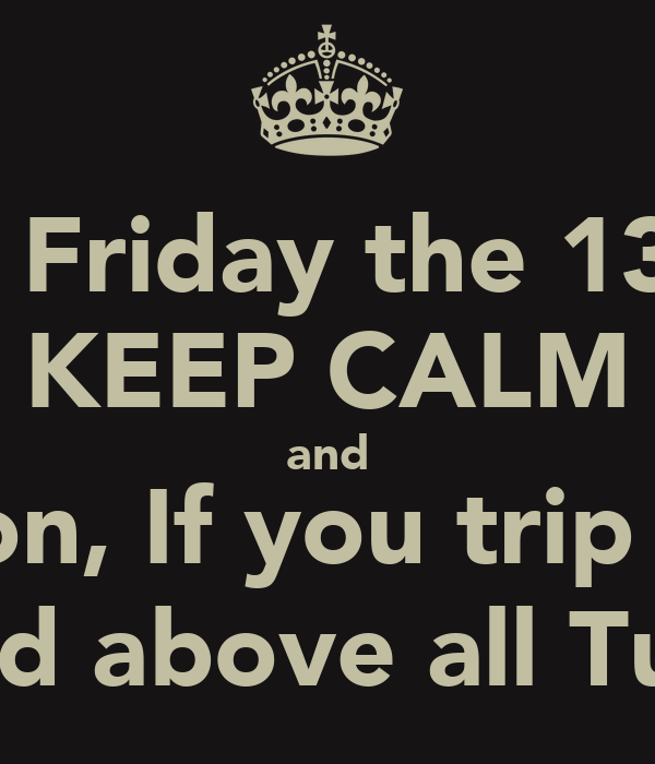 Its Friday the 13th KEEP CALM and Donnt run from Jason, If ...