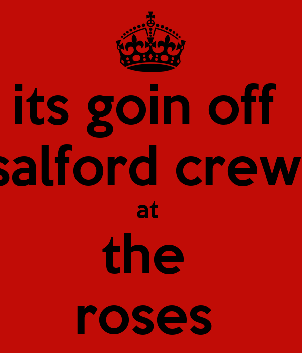 its goin off  salford crew  at  the  roses