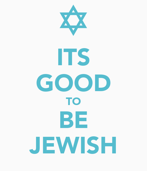 ITS GOOD TO BE JEWISH