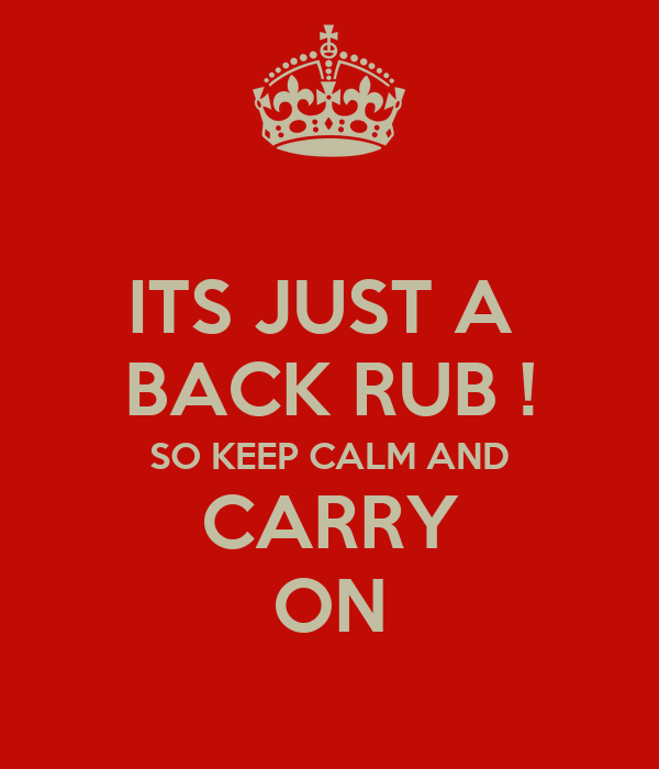 ITS JUST A  BACK RUB ! SO KEEP CALM AND CARRY ON