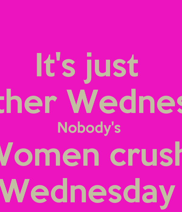 Its Just Another Wednesday Nobodys Women Crush Wednesday Poster