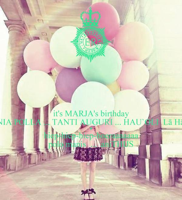 it's MARJA's birthday CHRONIA POLLA ... TANTI AUGURI ... HAU`OLI  Lā HāNAU    ♥ hiep-hiep-hiep-hoeraaaaaaa polo manis  ...  aniTHIJS