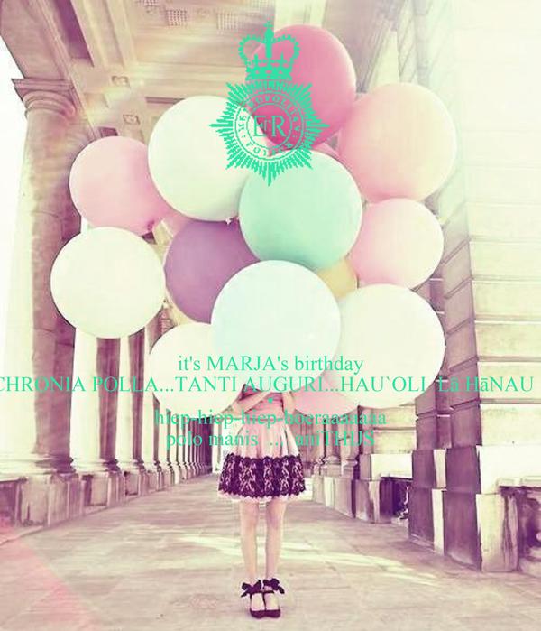 it's MARJA's birthday CHRONIA POLLA...TANTI AUGURI...HAU`OLI  Lā HāNAU    ♥ hiep-hiep-hiep-hoeraaaaaaa polo manis  ...  aniTHIJS