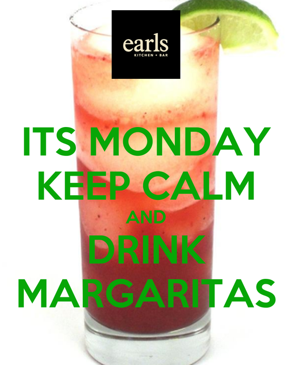 ITS MONDAY KEEP CALM AND DRINK MARGARITAS