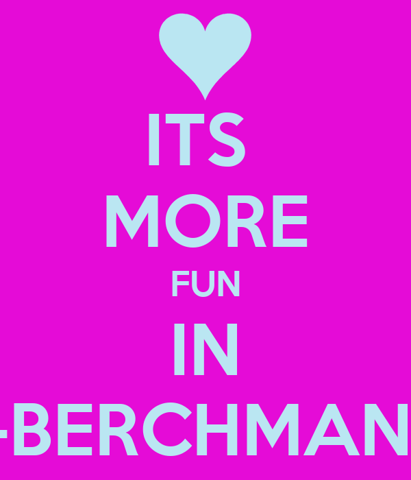 ITS  MORE FUN IN 1-BERCHMANS