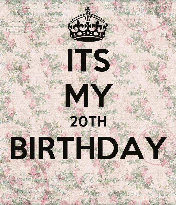 ITS MY 20TH BIRTHDAY