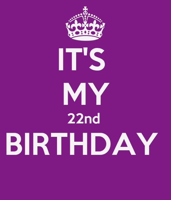 IT'S  MY 22nd  BIRTHDAY