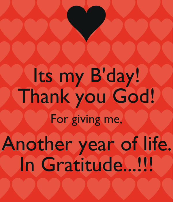 Its My Bday Thank You God For Giving Me Another Year Of Life In