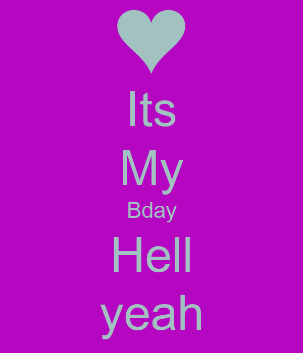 Its My Bday Hell yeah