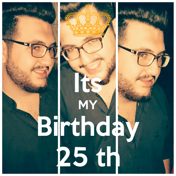 Its MY Birthday 25 th
