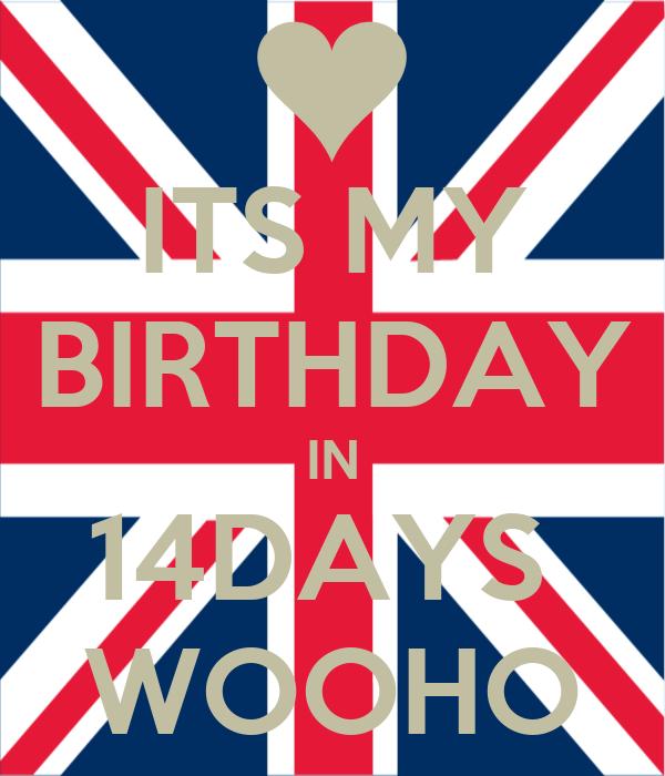 ITS MY BIRTHDAY IN 14DAYS  WOOHO