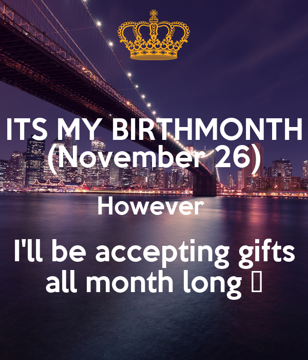 ITS MY BIRTHMONTH (November 26) However  I'll be accepting gifts all month long 😏