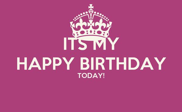 ITS MY HAPPY BIRTHDAY TODAY!