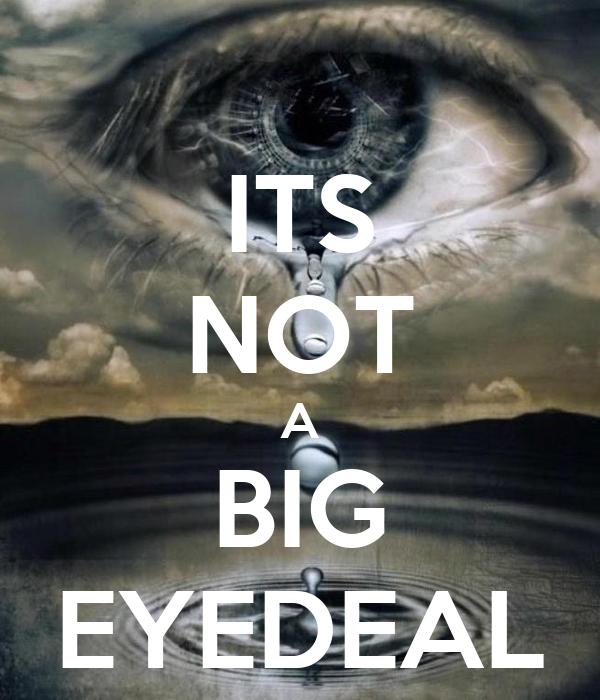ITS NOT A BIG EYEDEAL