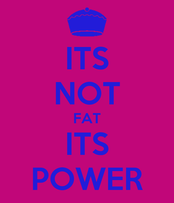 ITS NOT FAT ITS POWER